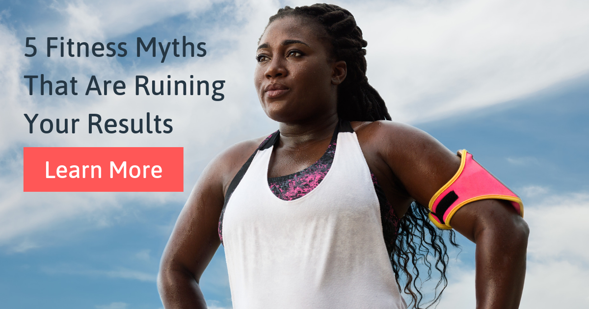 5 Fitness Myths That Are Ruining Your Results